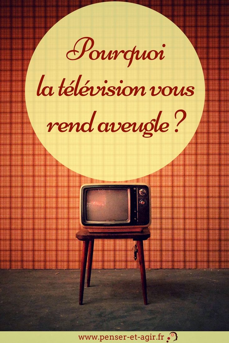 Pourquoi la télévision vous rend aveugle ?  Pourquoi la télévision vous rend aveugle et comment faire en sorte de ne plus être influencé par celle-ci ! Accédez à la culture autrement !