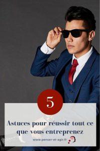 5 astuces pour réussir tout ce que vous entreprenez