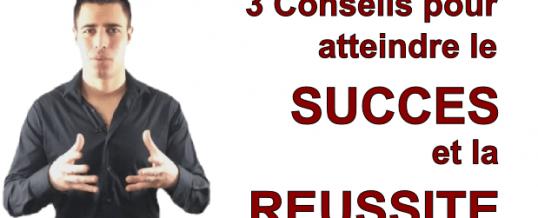 3 conseils pour atteindre le succès et la réussite