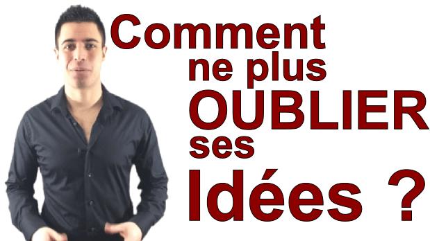 Comment ne plus oublier ses idées