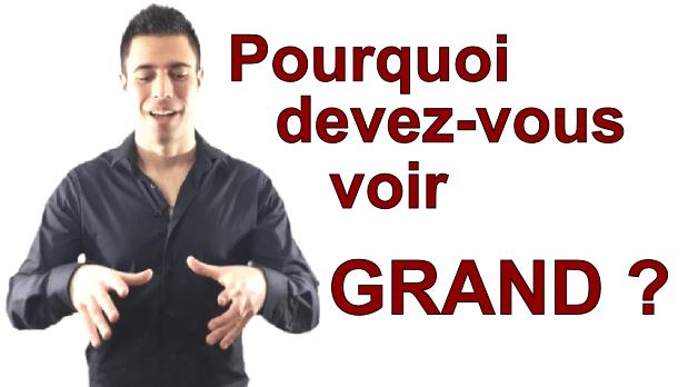 Motivation : pourquoi devez-vous voir GRAND ?