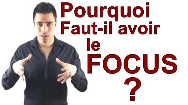 Pourquoi faut-il avoir le focus