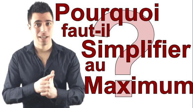 Pourquoi faut-il simplifier au maximum ?
