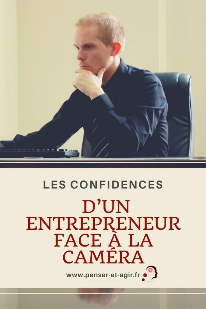 Les confidences d'un entrepreneur face à la caméra