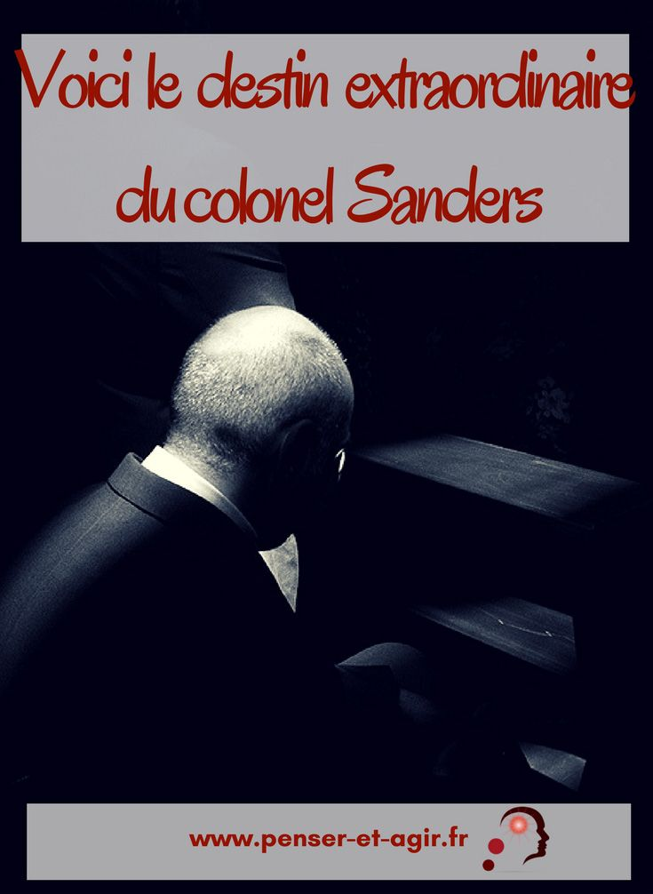 Voici le destin extraordinaire du colonel Sanders  Bonjour à tous et bienvenue dans le premier épisode des destins extraordinaires, ces personnes ordinaires qui ont une vie extraordinaire. Aujourd'hui, je vais vous parler du colonel Sanders.