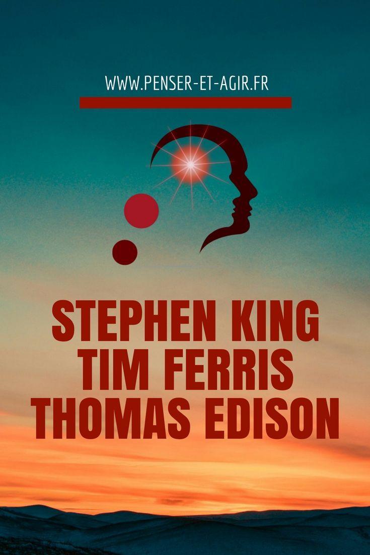 Stephen King, Tim Ferris et Thomas Edison  Bonjour à tous et bienvenue dans ce nouvel épisode des destins extraordinaires, des hommes et des femmes ordinaires qui ont eu des vies extraordinaires. Je suis Mathieu Vénisse, du site Penser-et-Agir.fr. Aujourd'hui, je vais vous raconter trois petites anecdotes à propos de personnes très connues.