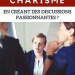 Comment développer son charisme en créant des discussions passionnantes ?
