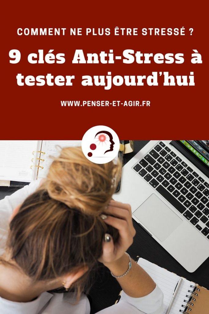 Comment ne plus être stressé ? 9 clés Anti-Stress à tester aujourd'hui