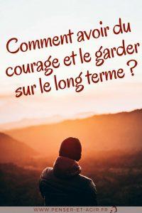 Comment avoir du courage et le garder sur le long terme?