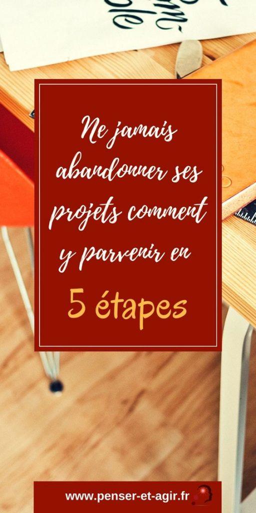 Ne jamais abandonner ses projets : comment y parvenir en 5 étapes ?