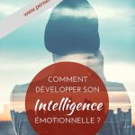 Comment développer son intelligence émotionnelle ?