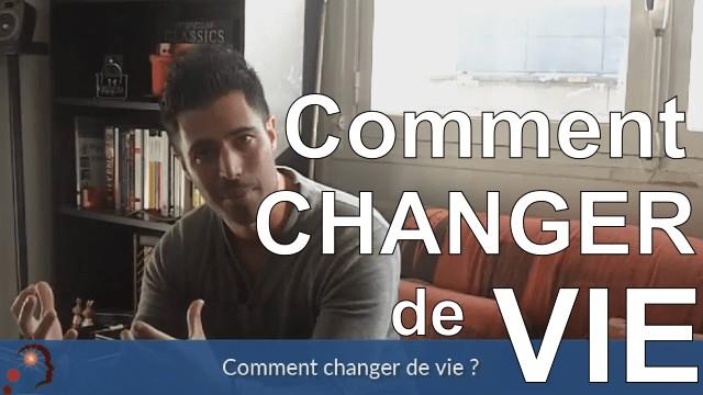 Comment changer de vie ?
