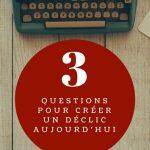 3 questions pour créer un déclic aujourd'hui