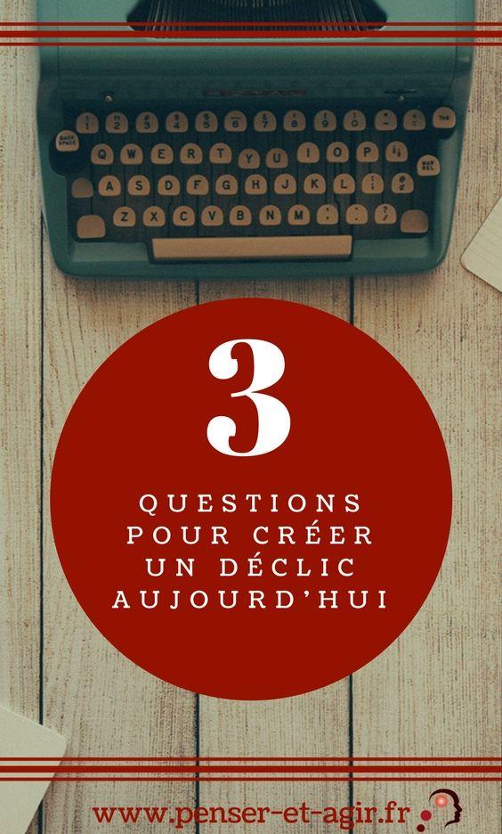 3 questions pour créer un déclic aujourd'hui  Bienvenue dans l'épisode 11 de la série