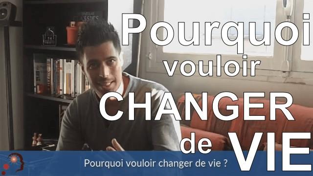 Pourquoi vouloir changer de vie