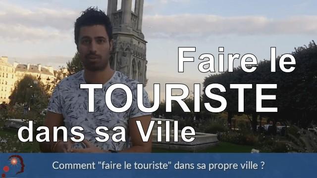 Comment faire le touriste dans sa propre ville ?