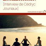 Le bien-être au quotidien et la méditation [Interview de Cédryc Jouniaux]