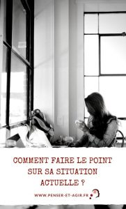 Comment faire le point sur sa situation actuelle ?