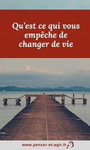 Qu'est ce qui vous empêche de changer de vie ?