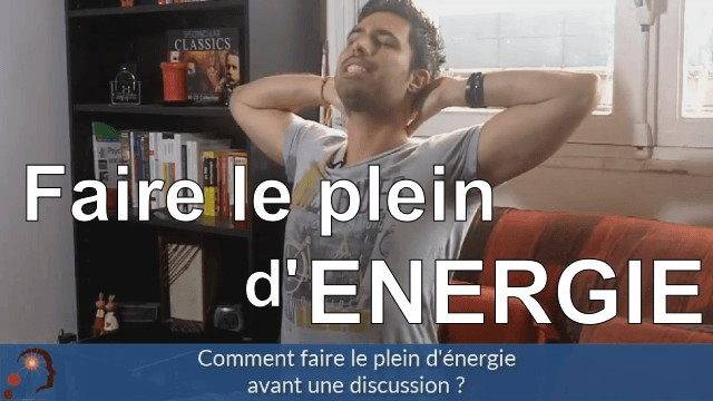 Comment faire le plein d'énergie avant une discussion ?