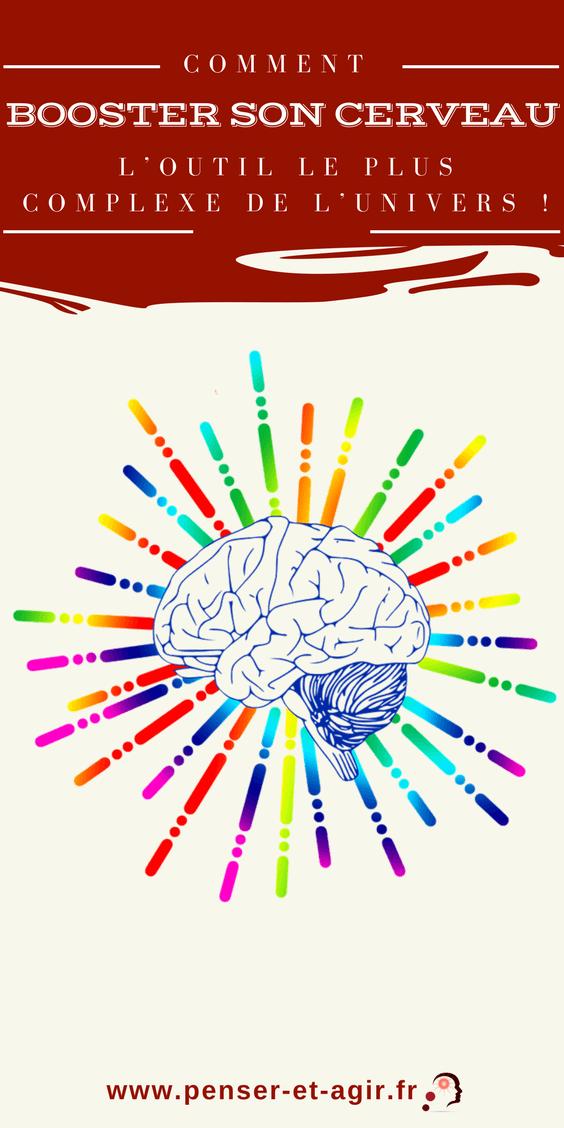Comment booster son cerveau : l'outil le plus complexe de l'univers !  Votre cerveau est une machine à la fois complexe et magnifique. Voici comment le dompter et le booster pour réaliser vos rêves.