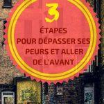 3 étapes pour dépasser ses peurs et aller de l'avant