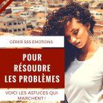 Gérer ses émotions pour résoudre les problèmes : voici les astuces qui marchent !