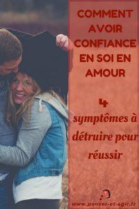 Comment avoir confiance en soi en amour : 4 symptômes à détruire pour réussir