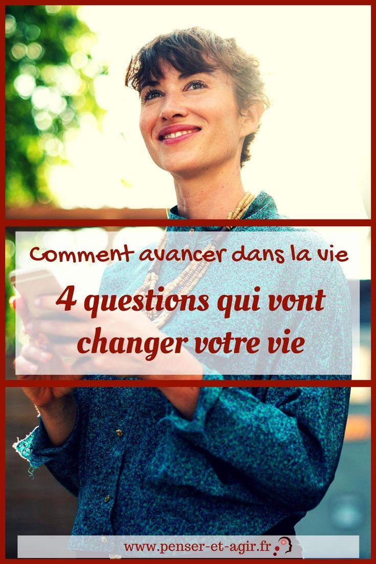 Comment avancer dans la vie : 4 questions qui vont changer votre vie  Vous aussi vous avez des difficultés à avancer dans la vie ? Découvrez les 4 questions qui permettent vraiment de changer de vie.