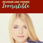Comment manquer à un homme : Utilisez le DAB pour devenir une femme irrésistible