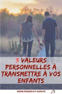 3 valeurs personnelles à transmettre à vos enfants
