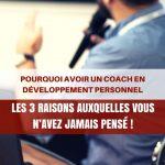 Pourquoi avoir un coach en développement personnel : les 3 raisons auxquelles vous n'avez jamais pensé !