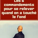Rebondir après un échec : Les 6 commandements pour se relever quand on a touché le fond
