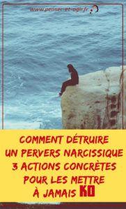 Comment détruire un pervers narcissique : 3 actions concrètes pour les mettre à jamais KO