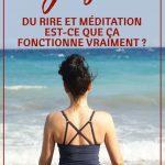 Yoga du rire et méditation : est-ce que ça fonctionne vraiment ?