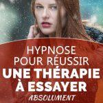 Hypnose pour réussir, une thérapie à essayer absolument