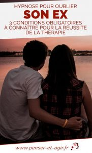Hypnose pour oublier son ex: 3 conditions obligatoires à connaître pour la réussite de la thérapie