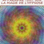 Induction hypnotique: apprendre tout sur la magie de l'hypnose