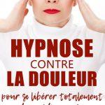Hypnose contre la douleur pour se libérer totalement des médicaments