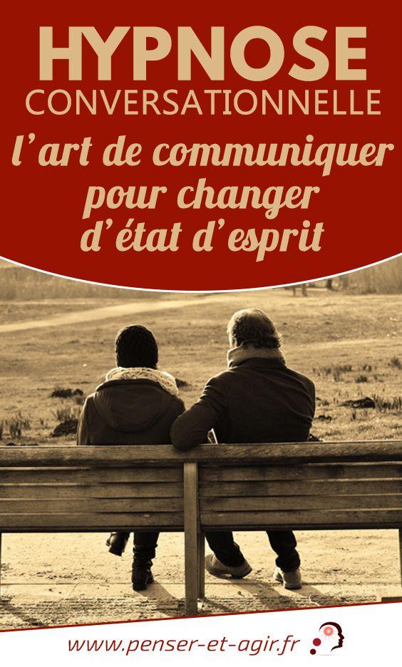 Hypnose conversationnelle, l'art de communiquer pour changer d'état d'esprit