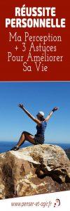 Réussite personnelle: ma perception+ 3astuces pour améliorer sa vie