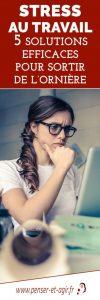 Stress au travail: 5 solutions efficaces pour sortir de l'ornière