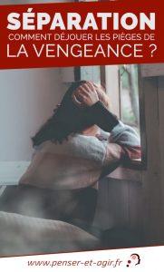 Séparation : comment déjouer les pièges de la vengeance ?