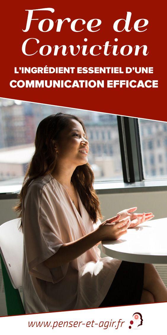 Force de conviction : l'ingrédient essentiel d'une communication efficace  Nous avons tous en nous ce petit quelque chose en quoi nous croyons fermement et que rien ni personne ne peut ébranler. C'est la force de conviction.