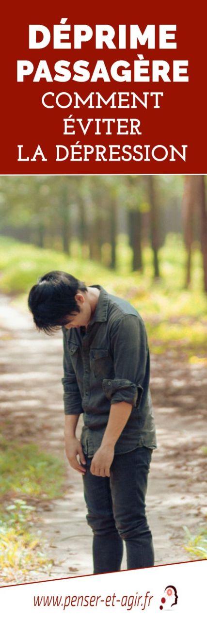 Déprime passagère : comment éviter la dépression  La déprime passagère est un état normal qui peut arriver à tout le monde. Elle n'est pas grave en soi, mais peut nuire à la qualité de vie.