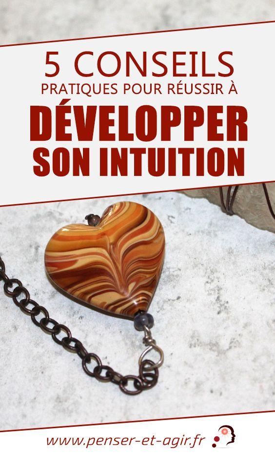 5 conseils pratiques pour réussir à développer son intuition  Qu'est-ce que c'est l'intuition? Comment faire pour développer son intuition? Je vous invite à lire cet article pour en savoir plus.