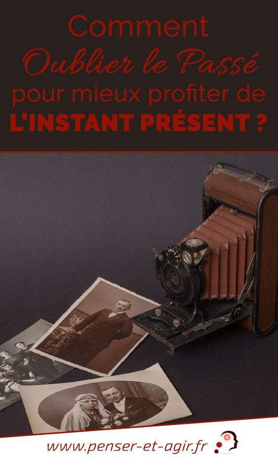 Comment oublier le passé pour mieux profiter de l'instant présent ?