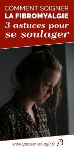 Comment soigner la fibromyalgie : 3 astuces pour se soulager