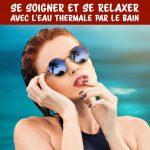 Bains thermaux : se soigner et se relaxer avec l'eau thermale par le bain