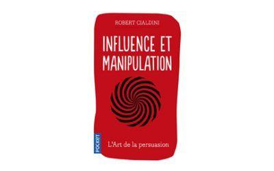 Influence et manipulation : un livre qui va changer votre vie